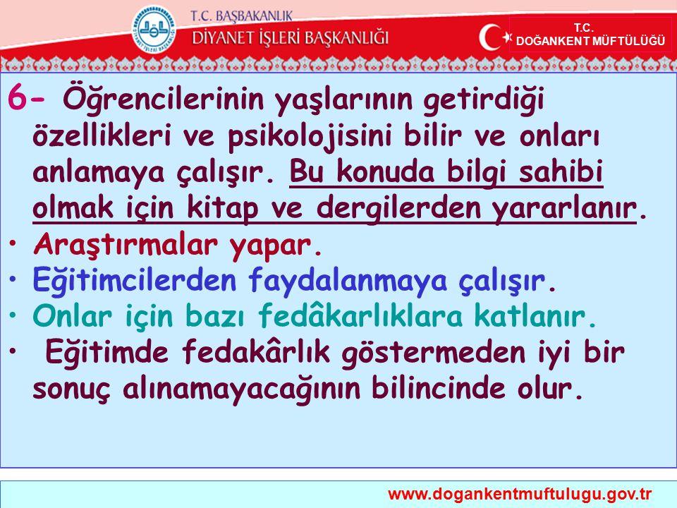 www.dogankentmuftulugu.gov.tr 6- Öğrencilerinin yaşlarının getirdiği özellikleri ve psikolojisini bilir ve onları anlamaya çalışır. Bu konuda bilgi sa
