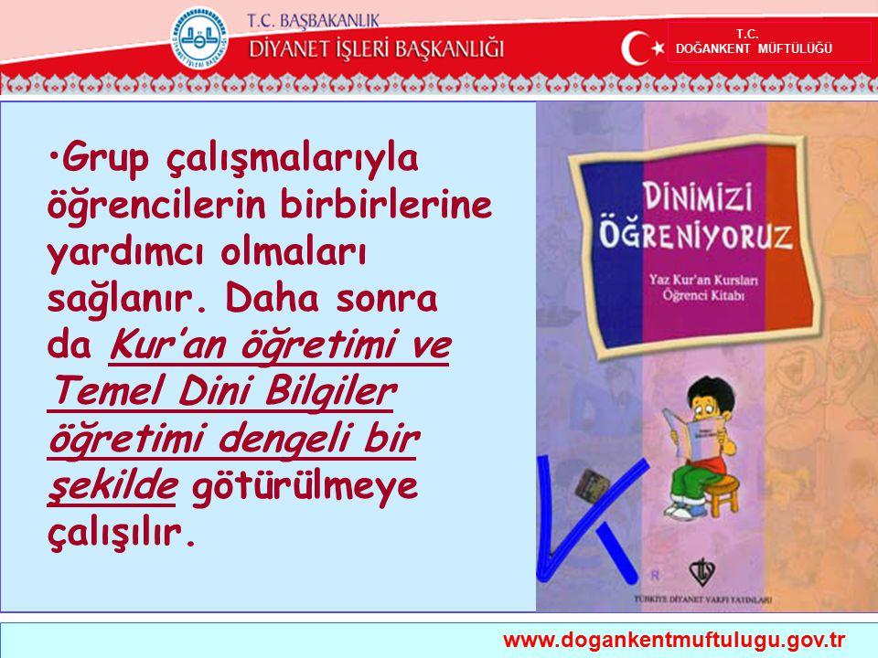 T.C. DOĞANKENT MÜFTÜLÜĞÜ www.dogankentmuftulugu.gov.tr Grup çalışmalarıyla öğrencilerin birbirlerine yardımcı olmaları sağlanır. Daha sonra da Kur'an