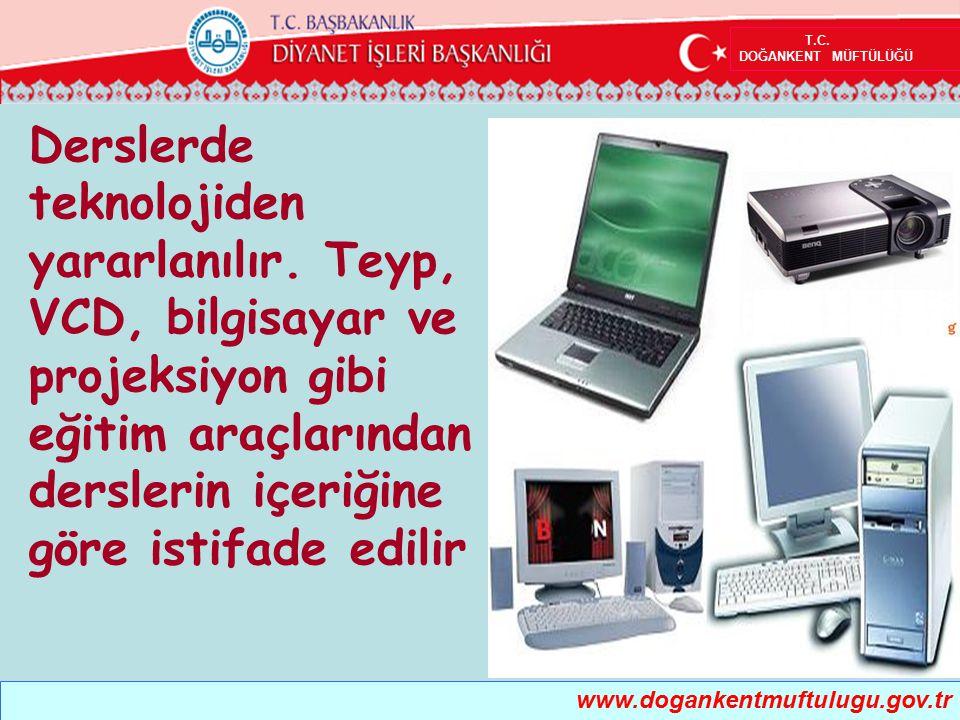 T.C. DOĞANKENT MÜFTÜLÜĞÜ www.dogankentmuftulugu.gov.tr Derslerde teknolojiden yararlanılır. Teyp, VCD, bilgisayar ve projeksiyon gibi eğitim araçların