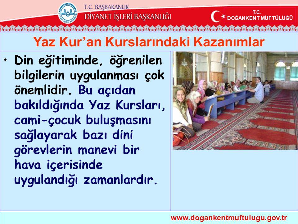 T.C. DOĞANKENT MÜFTÜLÜĞÜ Yaz Kur'an Kurslarındaki Kazanımlar www.dogankentmuftulugu.gov.tr Din eğitiminde, öğrenilen bilgilerin uygulanması çok önemli