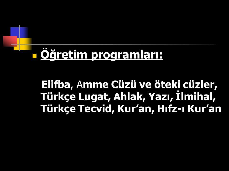 Öğretim programları: Elifba, Amme Cüzü ve öteki cüzler, Türkçe Lugat, Ahlak, Yazı, İlmihal, Türkçe Tecvid, Kur'an, Hıfz-ı Kur'an