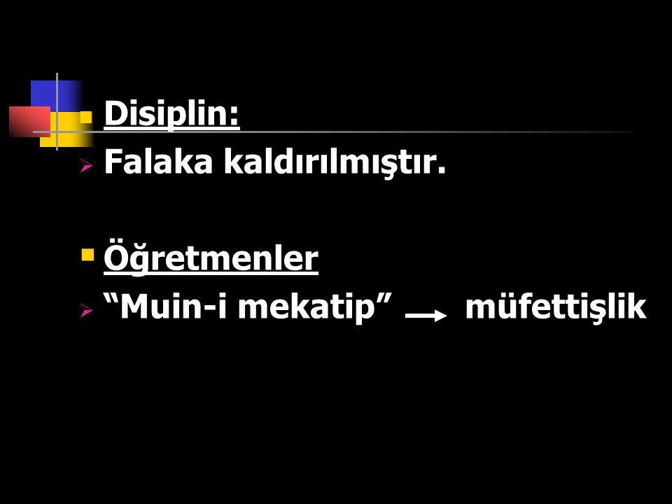 """Disiplin:  Falaka kaldırılmıştır.  Öğretmenler  """"Muin-i mekatip"""" müfettişlik"""