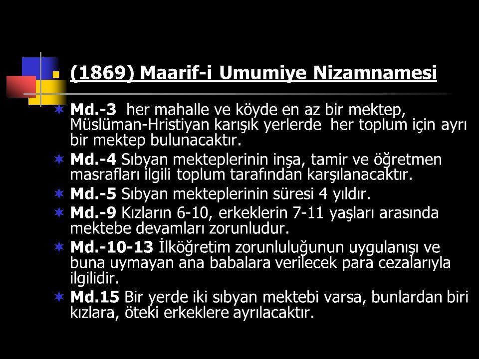 (1869) Maarif-i Umumiye Nizamnamesi  Md.-3 her mahalle ve köyde en az bir mektep, Müslüman-Hristiyan karışık yerlerde her toplum için ayrı bir mektep