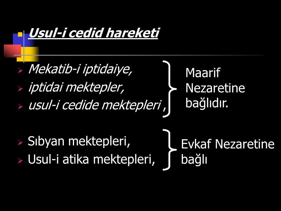 Usul-i cedid hareketi  Mekatib-i iptidaiye,  iptidai mektepler,  usul-i cedide mektepleri,  Sıbyan mektepleri,  Usul-i atika mektepleri, Maarif N