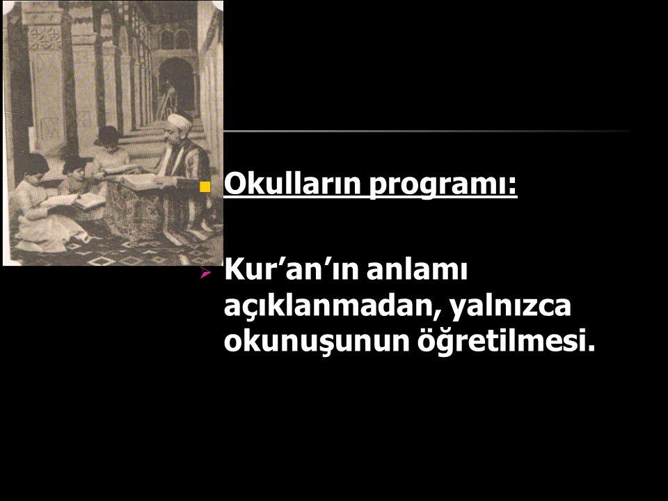 Okulların programı:  Kur'an'ın anlamı açıklanmadan, yalnızca okunuşunun öğretilmesi.
