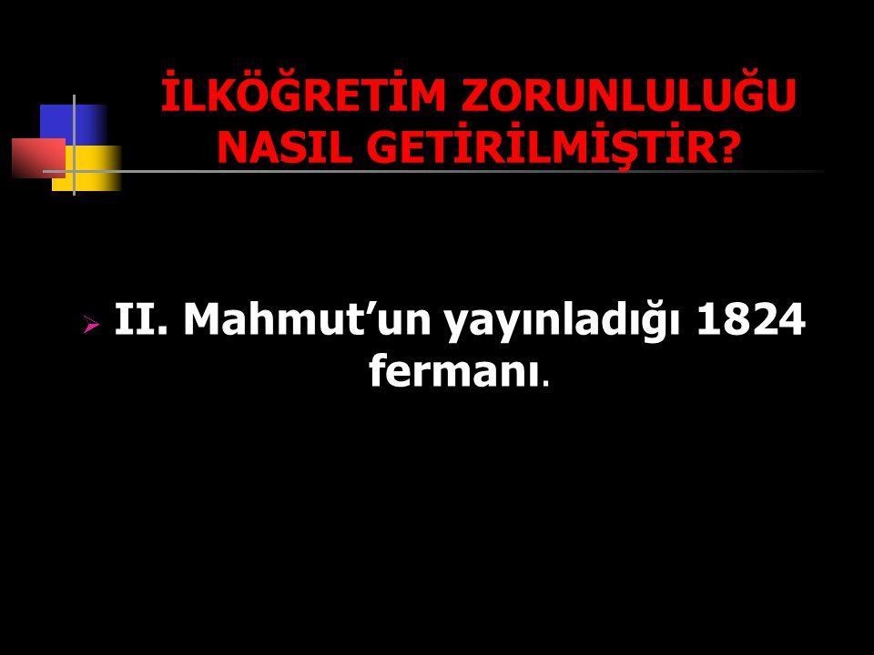 İLKÖĞRETİM ZORUNLULUĞU NASIL GETİRİLMİŞTİR? III. Mahmut'un yayınladığı 1824 fermanı.