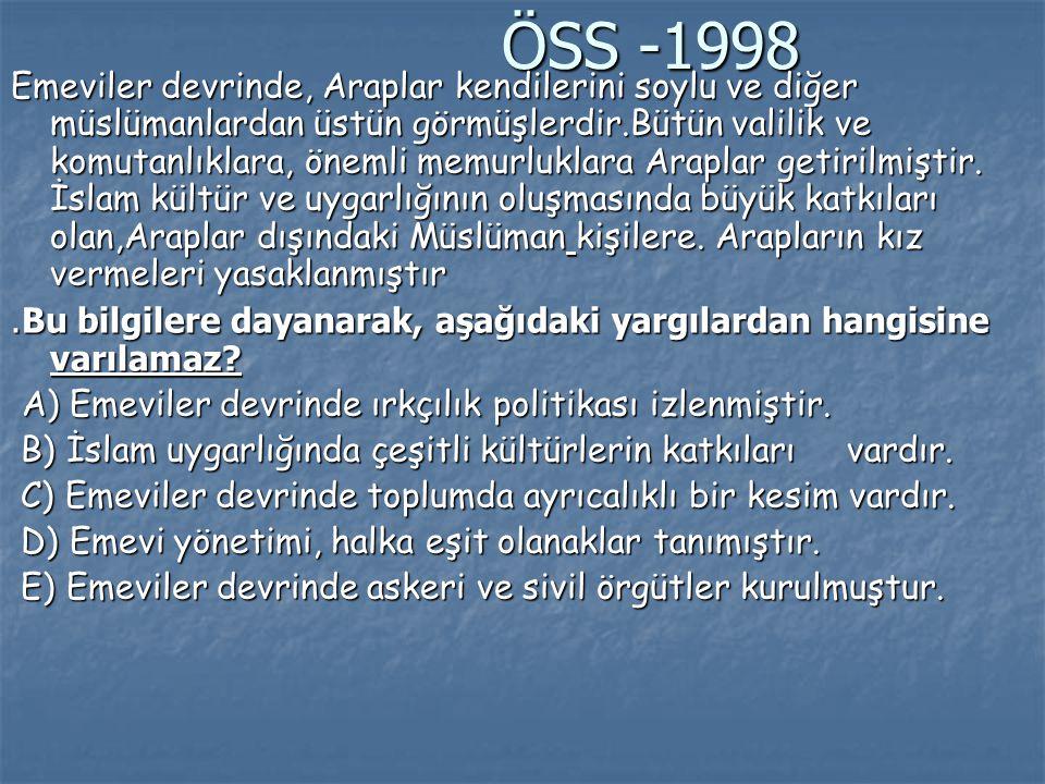 ÖSS -1998 ÖSS -1998 Emeviler devrinde, Araplar kendilerini soylu ve diğer müslümanlardan üstün görmüşlerdir.Bütün valilik ve komutanlıklara, önemli me