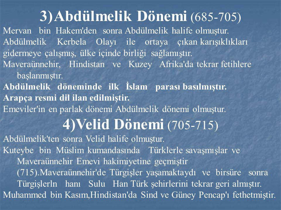 3)Abdülmelik Dönemi (685-705) Mervan bin Hakem'den sonra Abdülmelik halife olmuştur. Abdülmelik Kerbela Olayı ile ortaya çıkan karışıklıkları gidermey