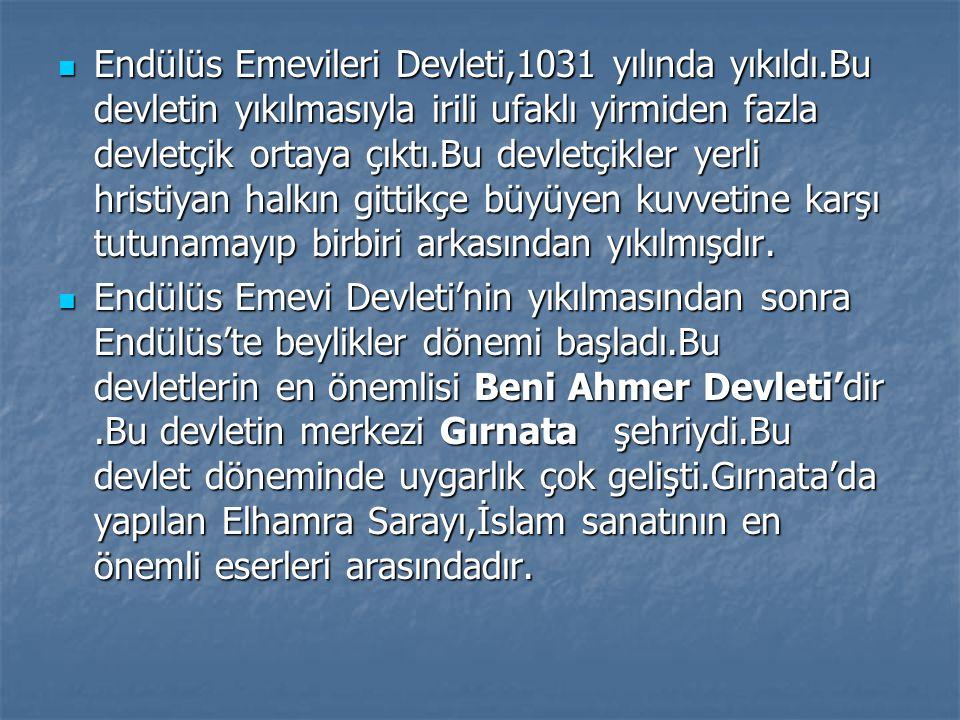 Endülüs Emevileri Devleti,1031 yılında yıkıldı.Bu devletin yıkılmasıyla irili ufaklı yirmiden fazla devletçik ortaya çıktı.Bu devletçikler yerli hrist