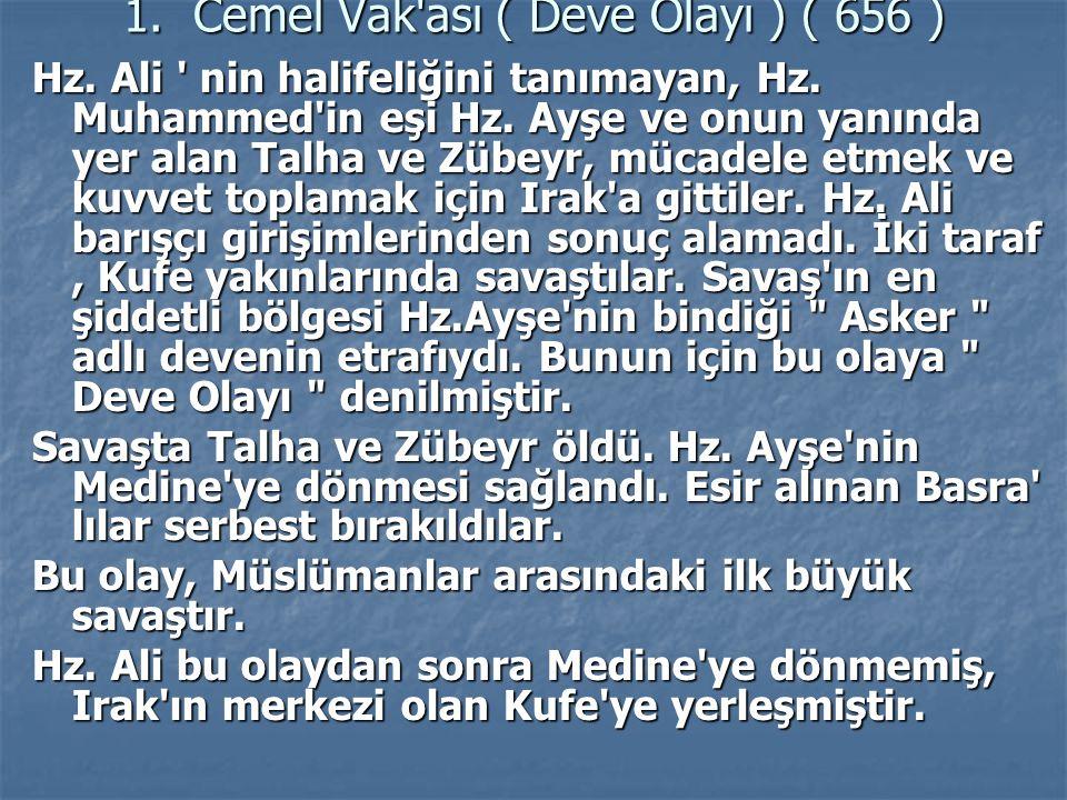 1. Cemel Vak'ası ( Deve Olayı ) ( 656 ) 1. Cemel Vak'ası ( Deve Olayı ) ( 656 ) Hz. Ali ' nin halifeliğini tanımayan, Hz. Muhammed'in eşi Hz. Ayşe ve