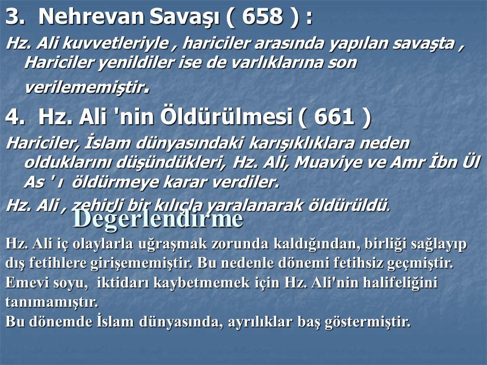 3. Nehrevan Savaşı ( 658 ) : Hz. Ali kuvvetleriyle, hariciler arasında yapılan savaşta, Hariciler yenildiler ise de varlıklarına son verilememiştir. 4