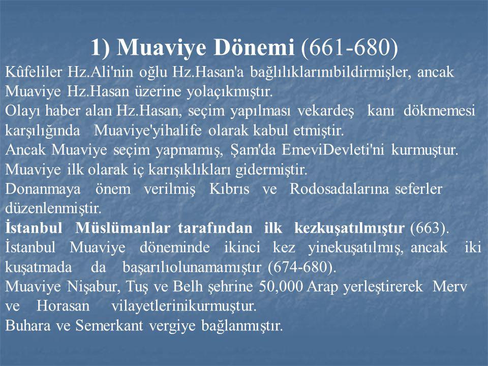 1) Muaviye Dönemi (661-680) Kûfeliler Hz.Ali'nin oğlu Hz.Hasan'a bağlılıklarınıbildirmişler, ancak Muaviye Hz.Hasan üzerine yolaçıkmıştır. Olayı haber