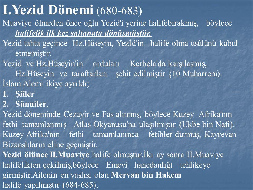 I.Yezid Dönemi (680-683) Muaviye ölmeden önce oğlu Yezid'i yerine halifebırakmış, böylece halifelik ilk kez saltanata dönüşmüştür. Yezid tahta geçince