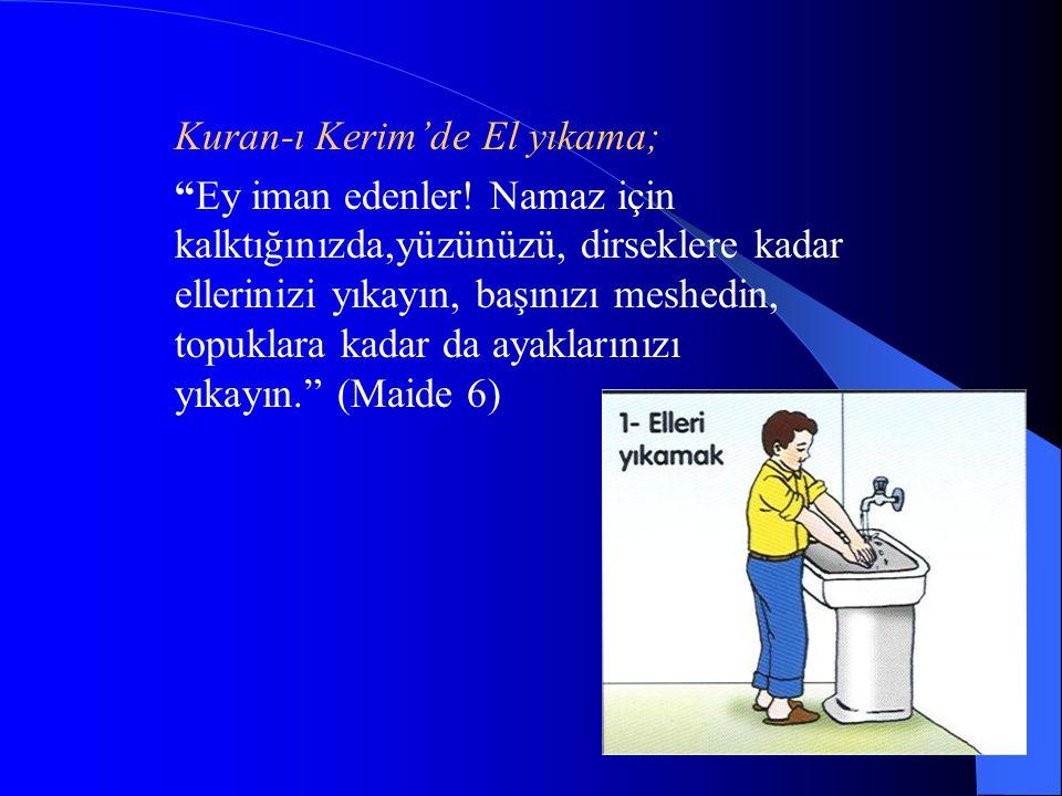 """Kuran-ı Kerim'de El yıkama; """"Ey iman edenler! Namaz için kalktığınızda,yüzünüzü, dirseklere kadar ellerinizi yıkayın, başınızı meshedin, topuklara kad"""