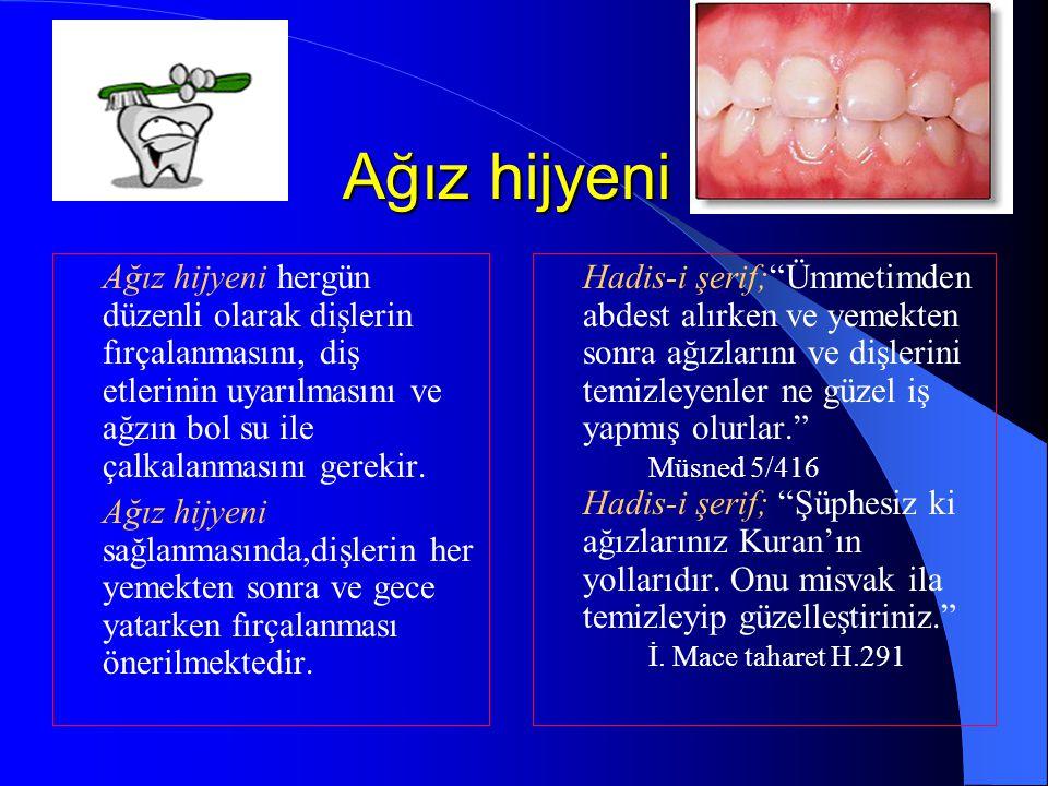 Ağız hijyeni hergün düzenli olarak dişlerin fırçalanmasını, diş etlerinin uyarılmasını ve ağzın bol su ile çalkalanmasını gerekir. Ağız hijyeni sağlan