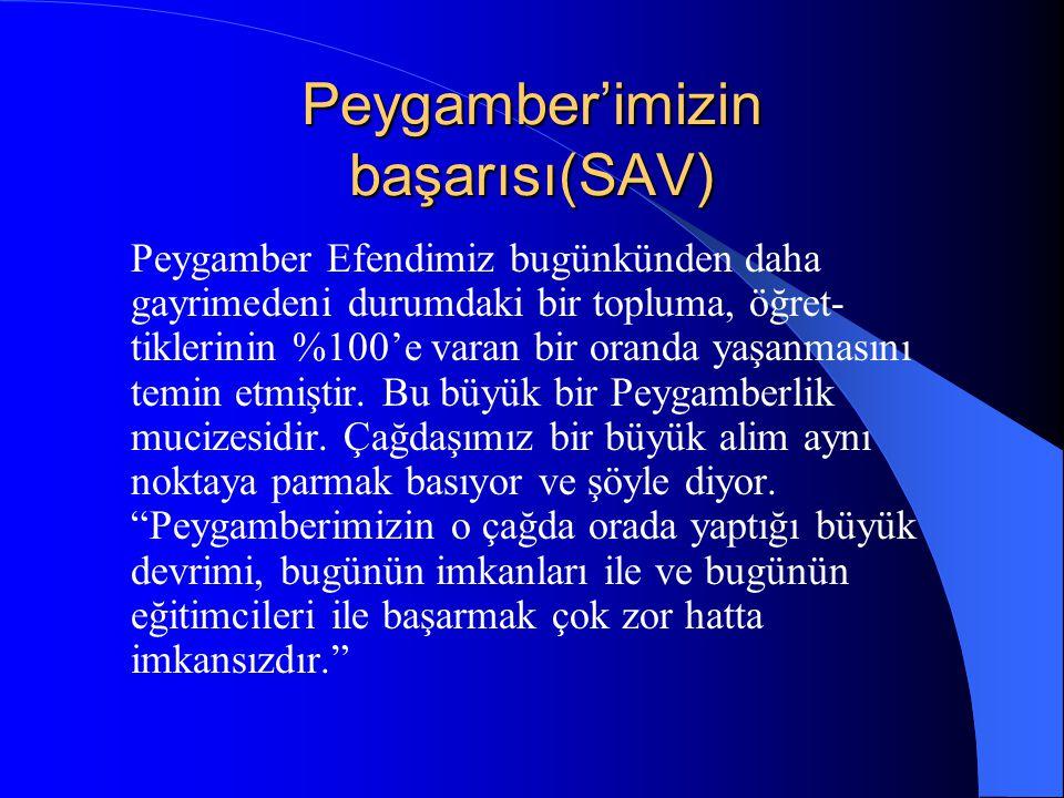 Peygamber'imizin başarısı(SAV) Peygamber Efendimiz bugünkünden daha gayrimedeni durumdaki bir topluma, öğret- tiklerinin %100'e varan bir oranda yaşan