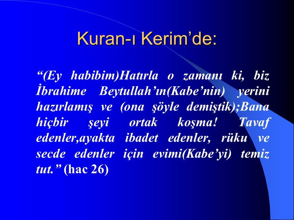 """Kuran-ı Kerim'de: """"(Ey habibim)Hatırla o zamanı ki, biz İbrahime Beytullah'ın(Kabe'nin) yerini hazırlamış ve (ona şöyle demiştik);Bana hiçbir şeyi ort"""