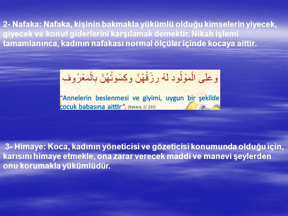 2- Nafaka: Nafaka, kişinin bakmakla yükümlü olduğu kimselerin yiyecek, giyecek ve konut giderlerini karşılamak demektir.
