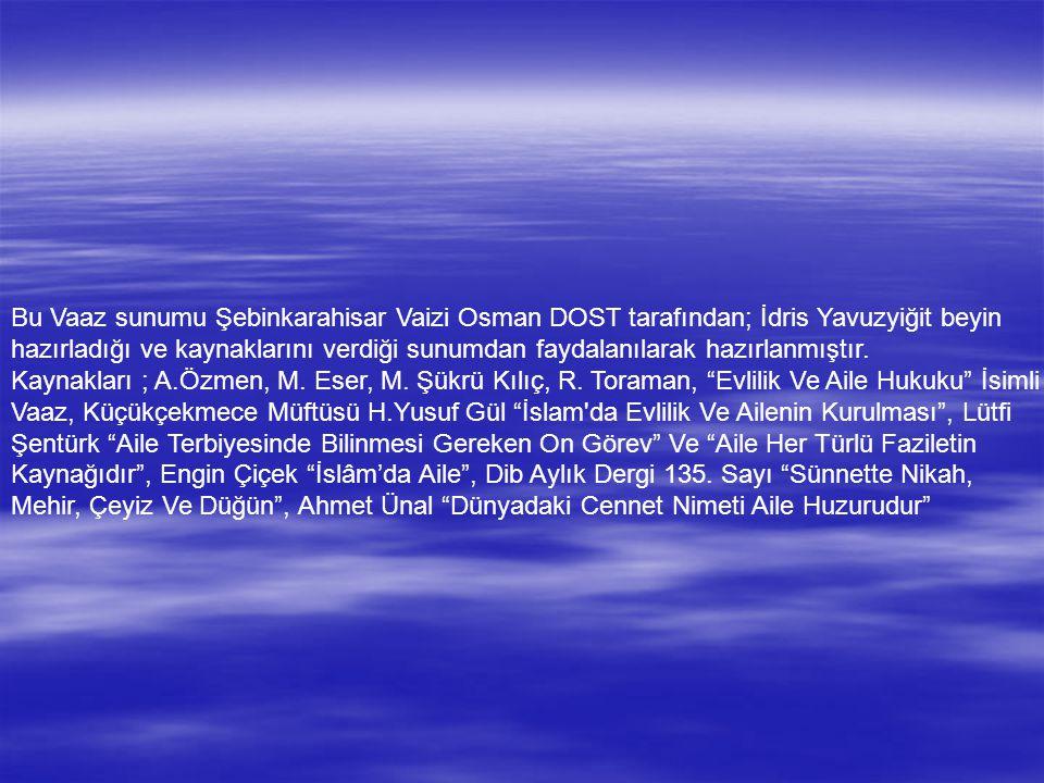 Bu Vaaz sunumu Şebinkarahisar Vaizi Osman DOST tarafından; İdris Yavuzyiğit beyin hazırladığı ve kaynaklarını verdiği sunumdan faydalanılarak hazırlanmıştır.