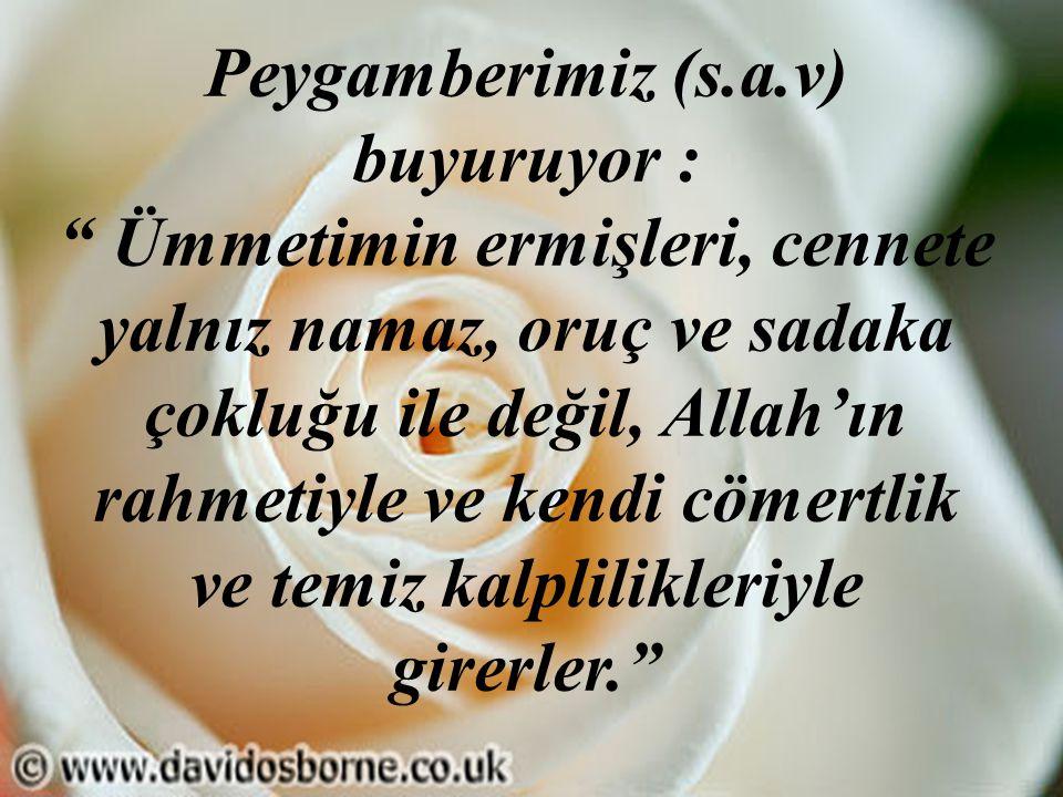 """Peygamberimiz (s.a.v) buyuruyor : """" Ümmetimin ermişleri, cennete yalnız namaz, oruç ve sadaka çokluğu ile değil, Allah'ın rahmetiyle ve kendi cömertli"""