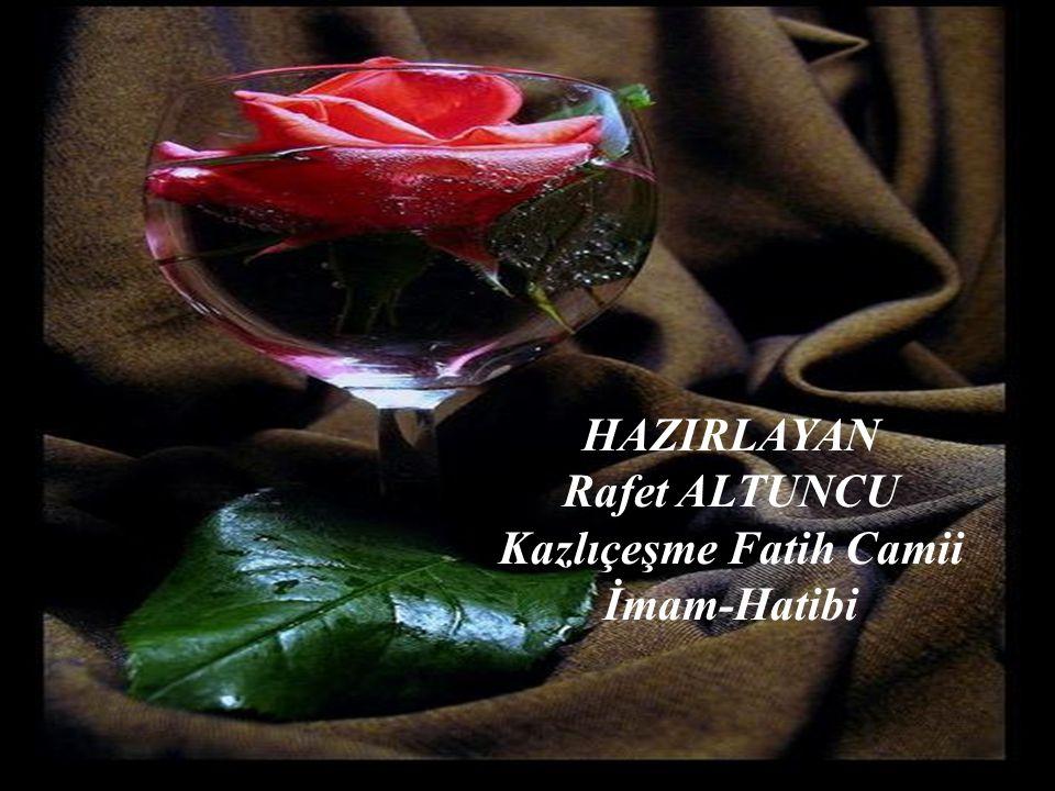 HAZIRLAYAN Rafet ALTUNCU Kazlıçeşme Fatih Camii İmam-Hatibi