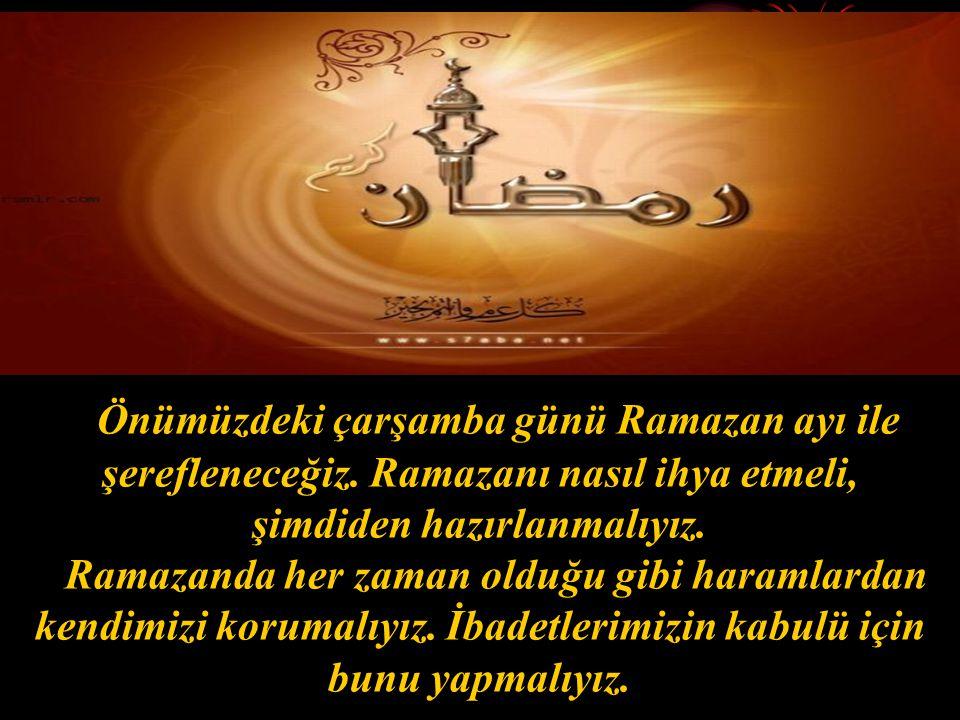 Önümüzdeki çarşamba günü Ramazan ayı ile şerefleneceğiz.