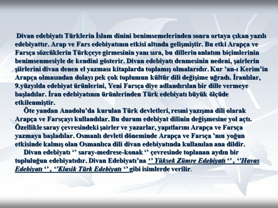 Divan edebiyatı Türklerin İslam dinini benimsemelerinden sonra ortaya çıkan yazılı edebiyattır. Arap ve Fars edebiyatının etkisi altında gelişmiştir.