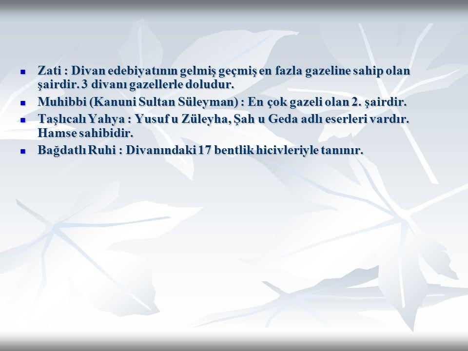 Zati : Divan edebiyatının gelmiş geçmiş en fazla gazeline sahip olan şairdir. 3 divanı gazellerle doludur. Zati : Divan edebiyatının gelmiş geçmiş en
