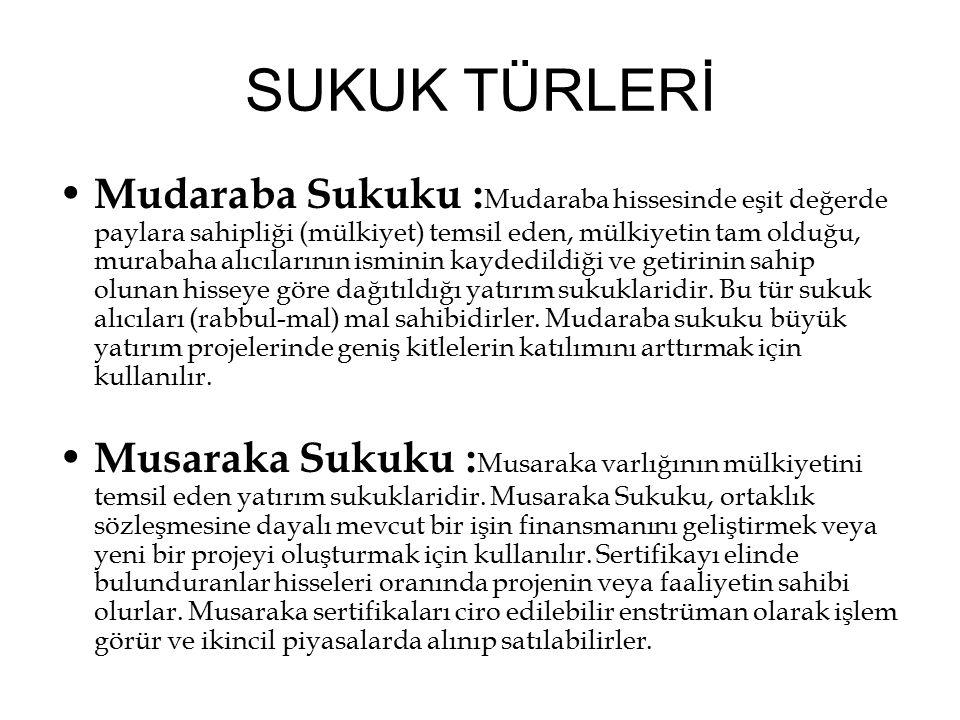 SUKUK TÜRLERİ Mudaraba Sukuku : Mudaraba hissesinde eşit değerde paylara sahipliği (mülkiyet) temsil eden, mülkiyetin tam olduğu, murabaha alıcılarını