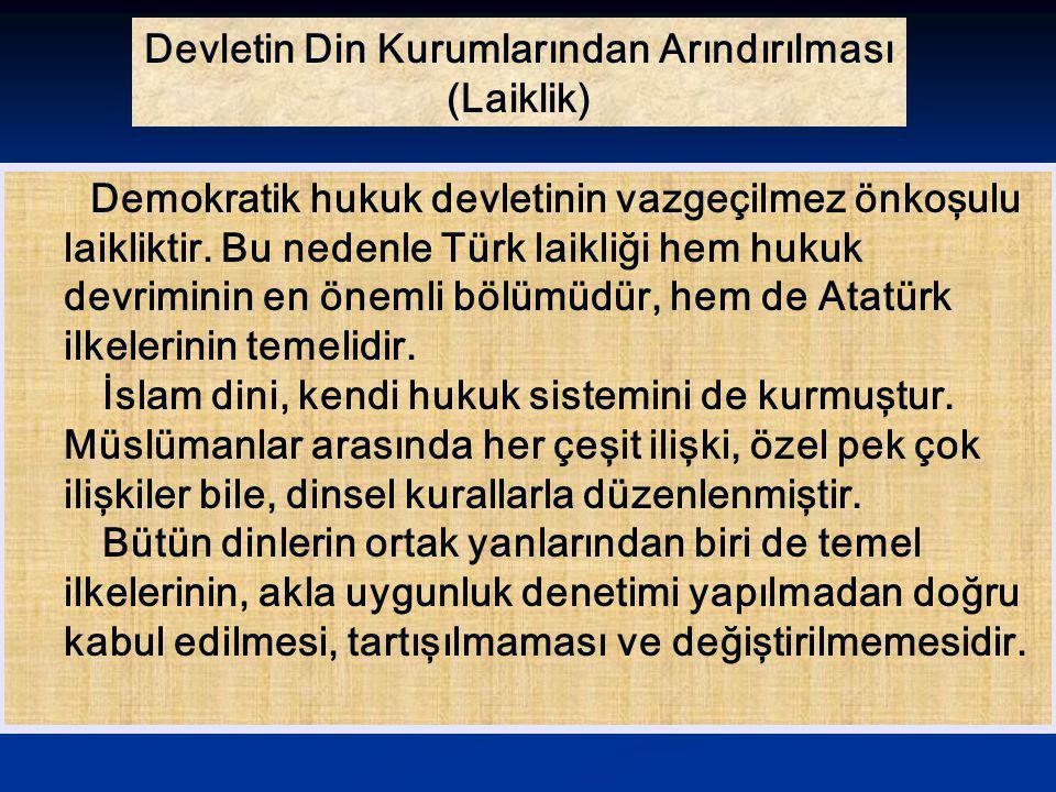Devletin Din Kurumlarından Arındırılması (Laiklik) Demokratik hukuk devletinin vazgeçilmez önkoşulu laikliktir. Bu nedenle Türk laikliği hem hukuk dev