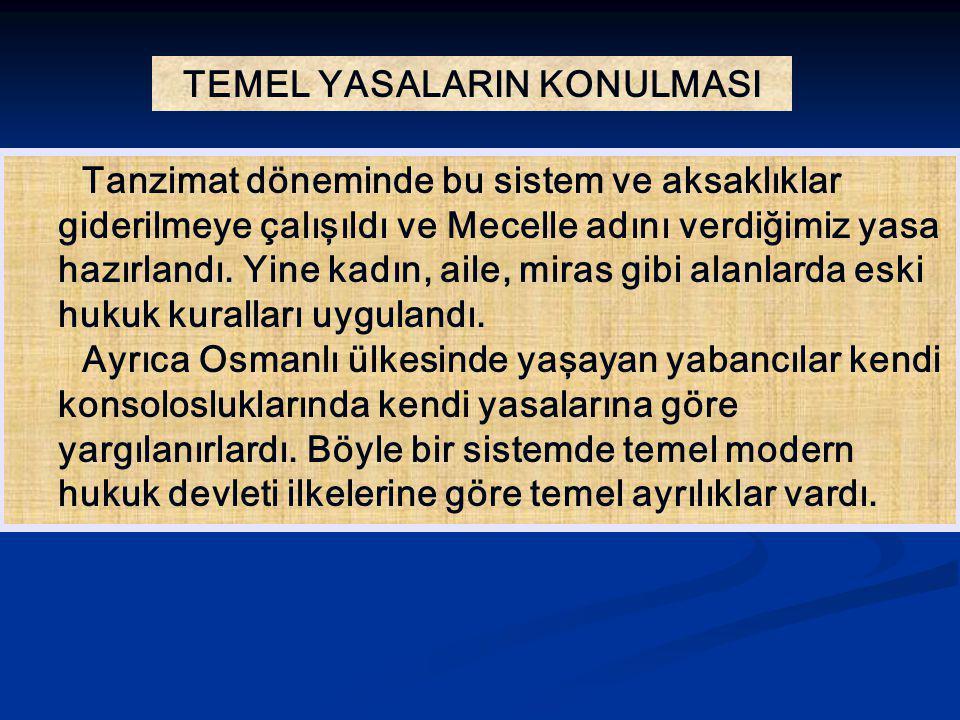 TEMEL YASALARIN KONULMASI Tanzimat döneminde bu sistem ve aksaklıklar giderilmeye çalışıldı ve Mecelle adını verdiğimiz yasa hazırlandı. Yine kadın, a
