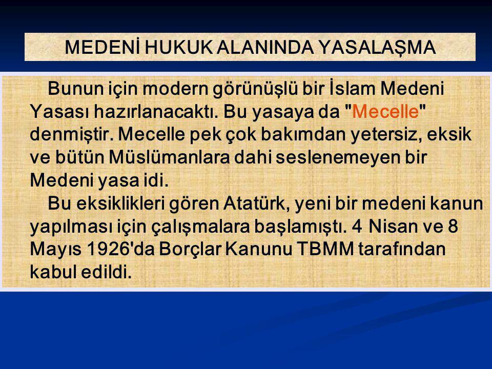 MEDENİ HUKUK ALANINDA YASALAŞMA Bunun için modern görünüşlü bir İslam Medeni Yasası hazırlanacaktı. Bu yasaya da