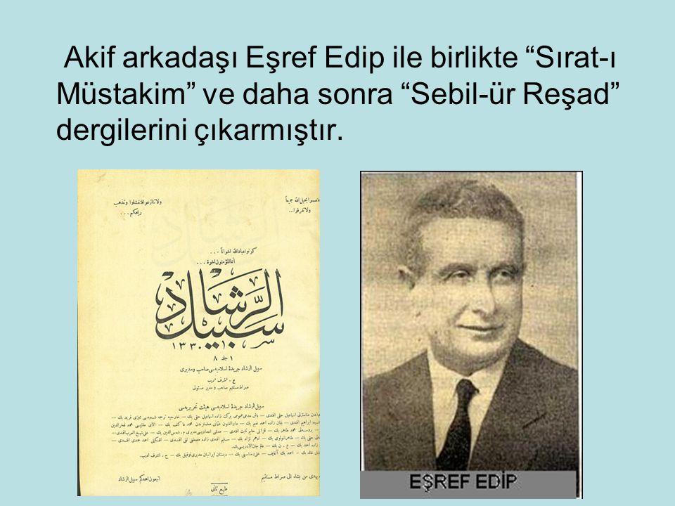 """Akif arkadaşı Eşref Edip ile birlikte """"Sırat-ı Müstakim"""" ve daha sonra """"Sebil-ür Reşad"""" dergilerini çıkarmıştır."""
