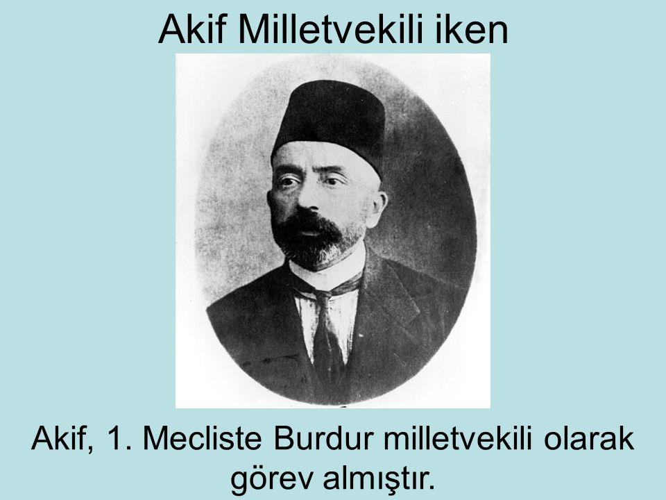 Akif Milletvekili iken Akif, 1. Mecliste Burdur milletvekili olarak görev almıştır.