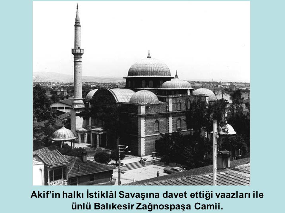 Akif'in halkı İstiklâl Savaşına davet ettiği vaazları ile ünlü Balıkesir Zağnospaşa Camii.