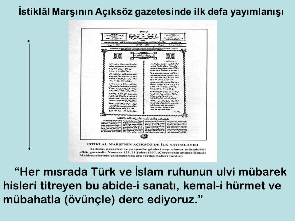 """İstiklâl Marşının Açıksöz gazetesinde ilk defa yayımlanışı """"Her mısrada Türk ve İ slam ruhunun ulvi mübarek hisleri titreyen bu abide-i sanatı, kemal-"""