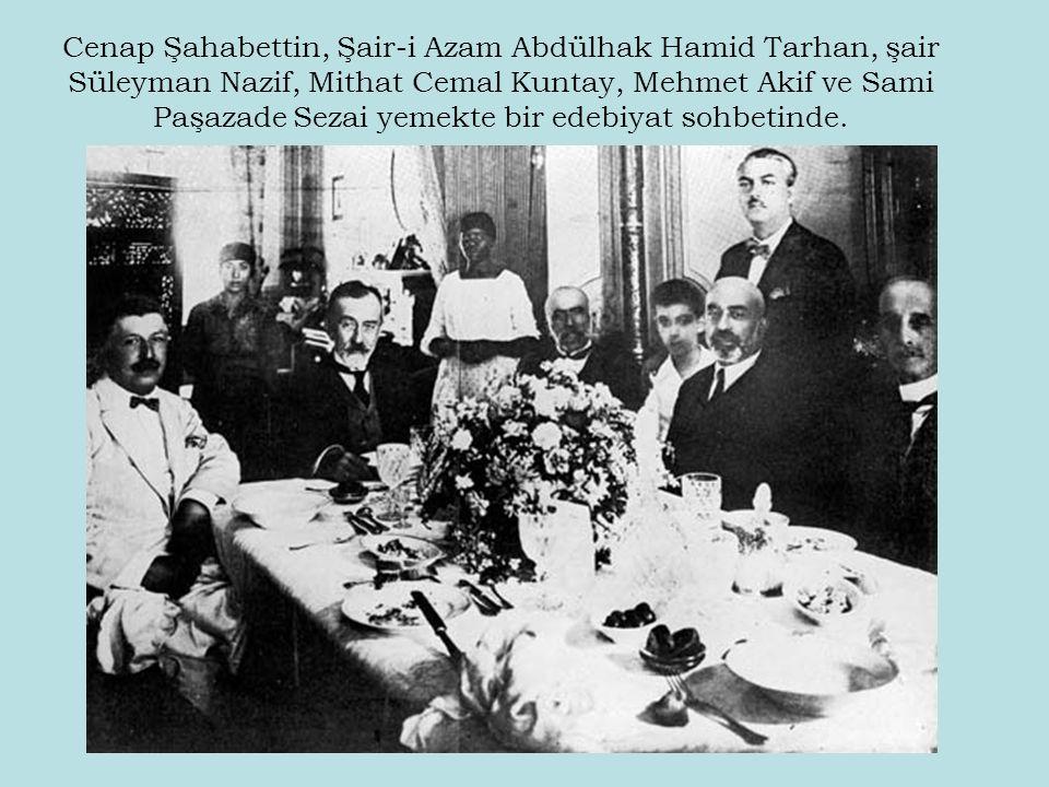 Cenap Şahabettin, Şair-i Azam Abdülhak Hamid Tarhan, şair Süleyman Nazif, Mithat Cemal Kuntay, Mehmet Akif ve Sami Paşazade Sezai yemekte bir edebiyat