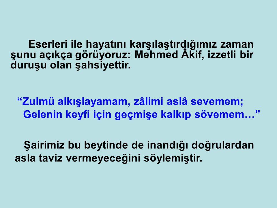 """Eserleri ile hayatını karşılaştırdığımız zaman şunu açıkça görüyoruz: Mehmed Âkif, izzetli bir duruşu olan şahsiyettir. """"Zulmü alkışlayamam, zâlimi as"""