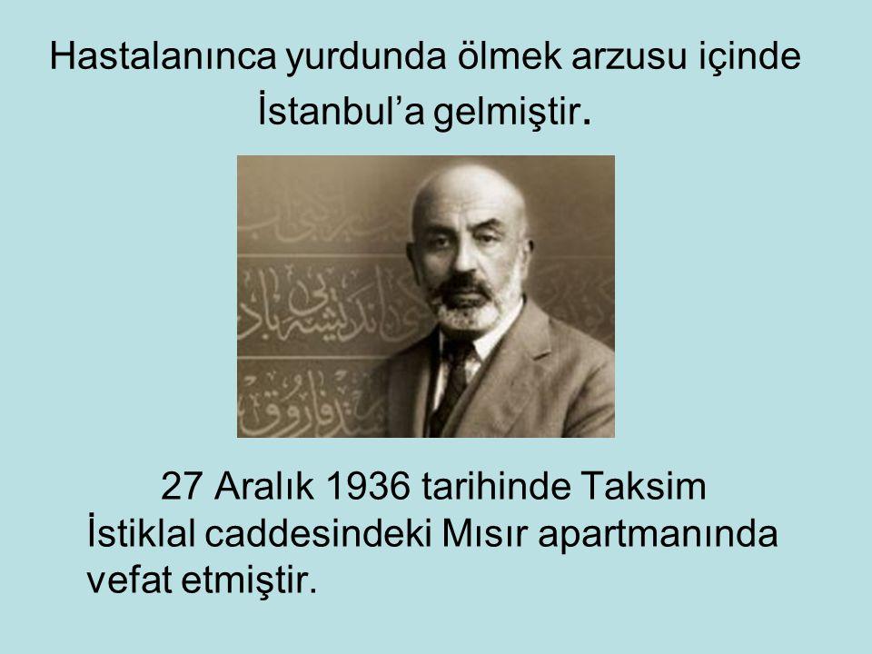 Hastalanınca yurdunda ölmek arzusu içinde İstanbul'a gelmiştir. 27 Aralık 1936 tarihinde Taksim İstiklal caddesindeki Mısır apartmanında vefat etmişti