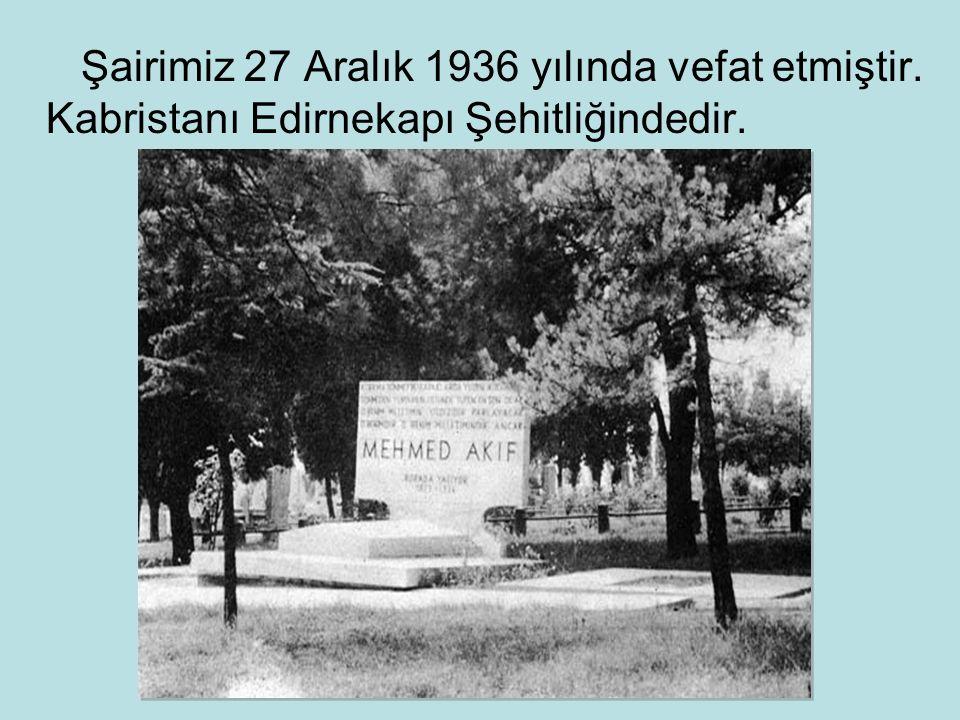 Şairimiz 27 Aralık 1936 yılında vefat etmiştir. Kabristanı Edirnekapı Şehitliğindedir.