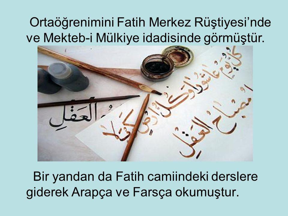 Bir yandan da Fatih camiindeki derslere giderek Arapça ve Farsça okumuştur. Ortaöğrenimini Fatih Merkez Rüştiyesi'nde ve Mekteb-i Mülkiye idadisinde g