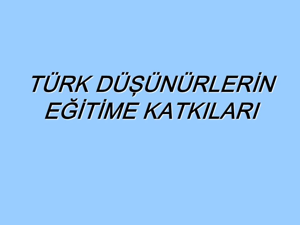 BALASAGUNLU YUSUF (1018-1069) Kutadgu Bilig adlı eseriyle Türk eğitim tarihinde önemli yer tutar.