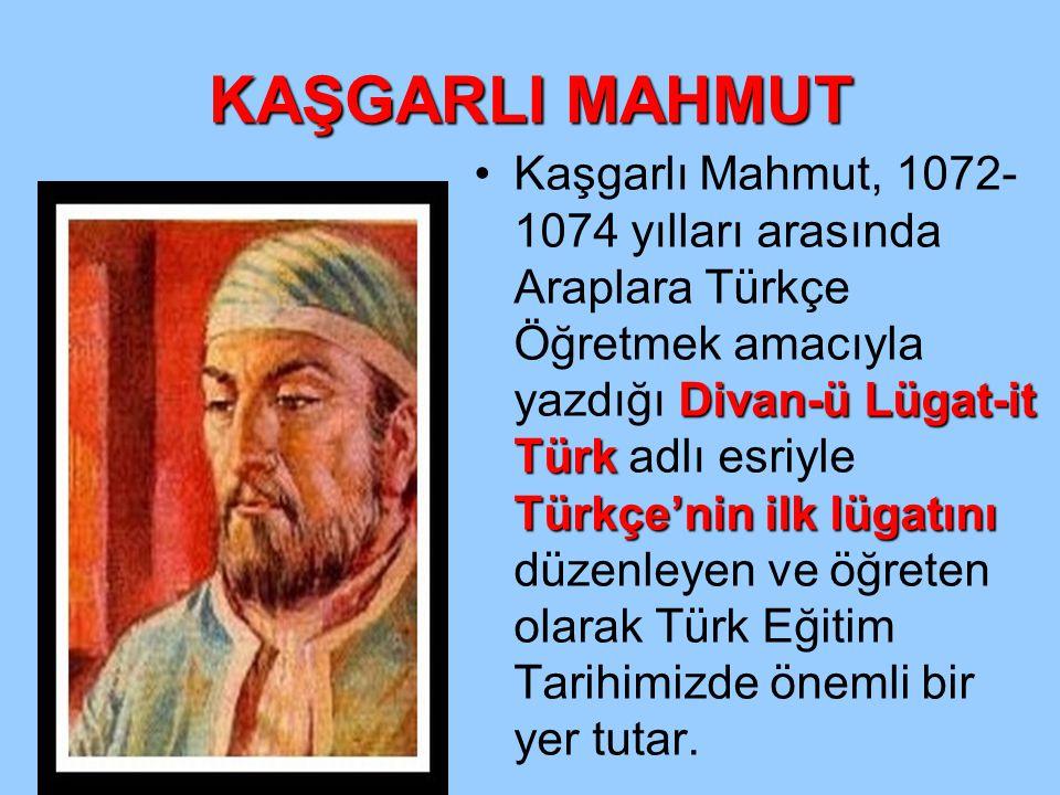 KAŞGARLI MAHMUT Divan-ü Lügat-it Türk Türkçe'nin ilk lügatınıKaşgarlı Mahmut, 1072- 1074 yılları arasında Araplara Türkçe Öğretmek amacıyla yazdığı Di