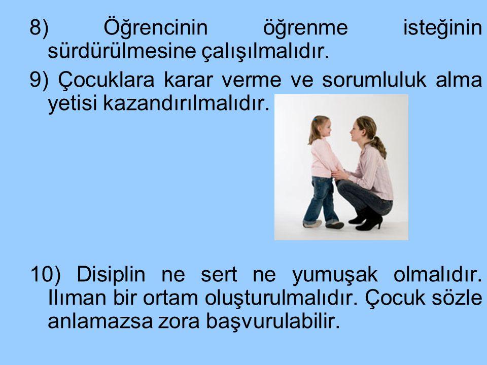 8) Öğrencinin öğrenme isteğinin sürdürülmesine çalışılmalıdır. 9) Çocuklara karar verme ve sorumluluk alma yetisi kazandırılmalıdır. 10) Disiplin ne s