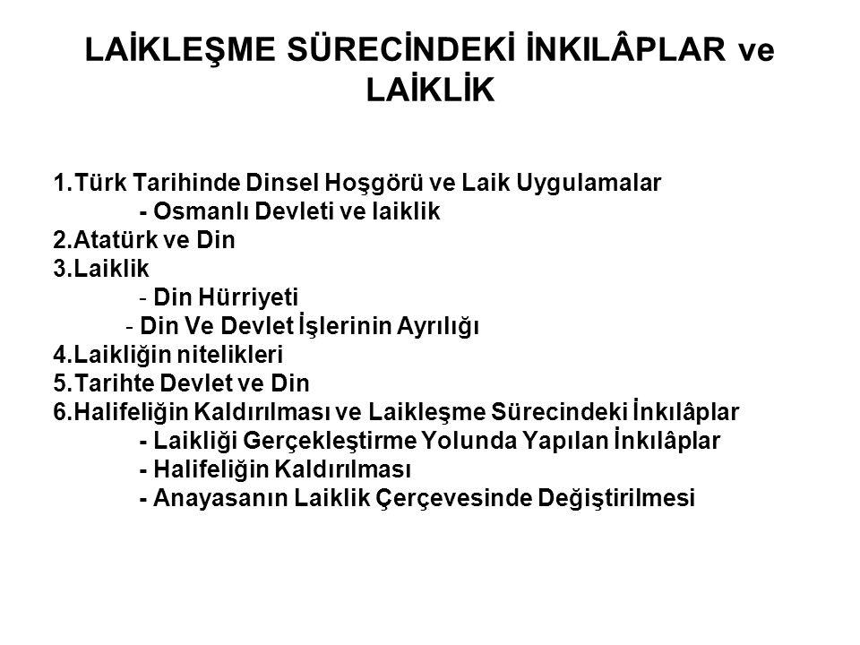 LAİKLEŞME SÜRECİNDEKİ İNKILÂPLAR ve LAİKLİK 1.Türk Tarihinde Dinsel Hoşgörü ve Laik Uygulamalar - Osmanlı Devleti ve laiklik 2.Atatürk ve Din 3.Laikli