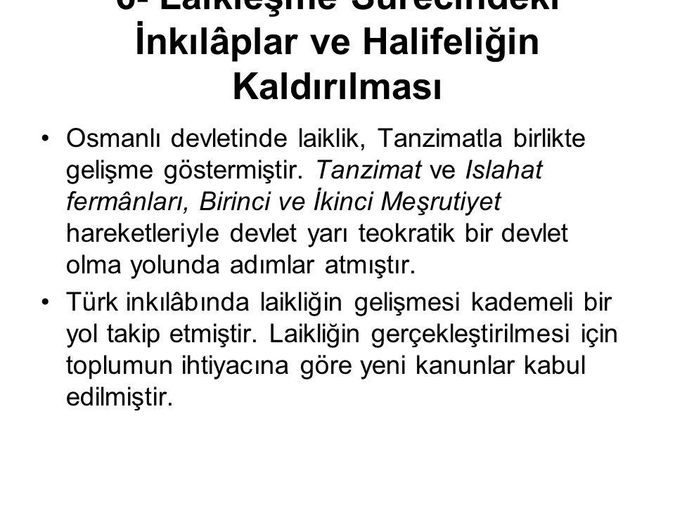 6- Laikleşme Sürecindeki İnkılâplar ve Halifeliğin Kaldırılması Osmanlı devletinde laiklik, Tanzimatla birlikte gelişme göstermiştir. Tanzimat ve Isla