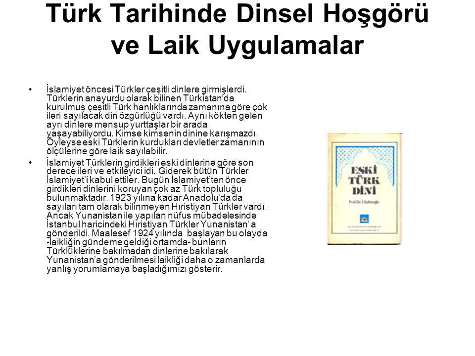 Türk Tarihinde Dinsel Hoşgörü ve Laik Uygulamalar İslamiyet öncesi Türkler çeşitli dinlere girmişlerdi. Türklerin anayurdu olarak bilinen Türkistan'da