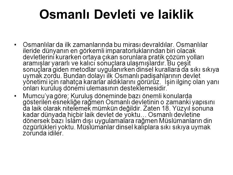 Osmanlı Devleti ve laiklik Osmanlılar da ilk zamanlarında bu mirası devraldılar. Osmanlılar ileride dünyanın en görkemli imparatorluklarından biri ola
