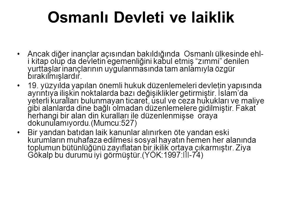 Osmanlı Devleti ve laiklik Gökalp'e göre: Tanzimatçıların büyük bir hatası da bize Şark medeniyeti ile Garp medeniyetinin terkibinden bir irfan halitası(karışımı) yapmak istemeleriydi.