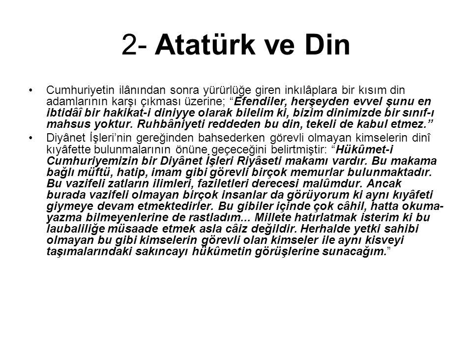 """2- Atatürk ve Din Cumhuriyetin ilânından sonra yürürlüğe giren inkılâplara bir kısım din adamlarının karşı çıkması üzerine; """"Efendiler, herşeyden evve"""